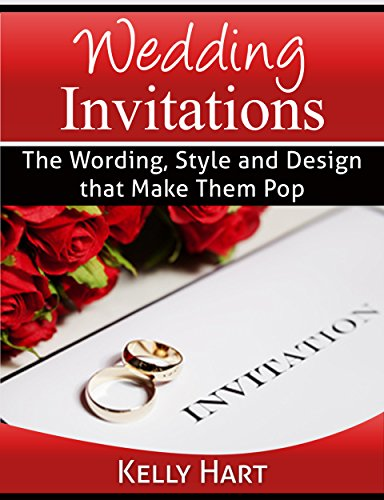 Wedding Invitations: The Wording, Style and Design that Make Them Pop (Wedding Planning Solutions Book 4)