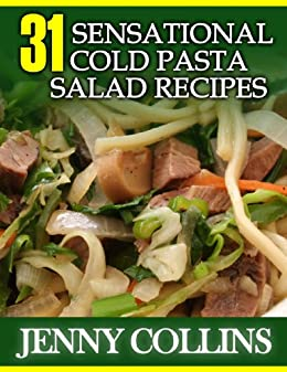 31 Sensational Cold Pasta Salad Recipes (Tastefully Simple Recipes) by [Collins, Jenny]