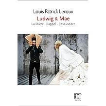 Ludwig & Mae: & le livreur de chinois, le pape déjanté, la vache à Giacometti, la muse déchue et le chœur d'anges étrangement nubile; mais aussi le père, le pauvre père (French Edition)