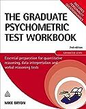 The Graduate Psychometric Test Workbook: Essential Preparation for Quantative Reasoning, Data Interpretation and Verbal Reasoning Tests (Testing Series)