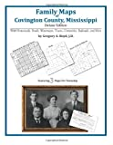 Family Maps of Covington County, Mississippi, Deluxe Edition : With Homesteads, Roads, Waterways, Towns, Cemeteries, Railroads, and More, Boyd, Gregory A., 1420314378