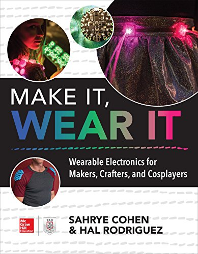 Make It, Wear It: Wearable Electronics for Makers, Crafters, and Cosplayers -