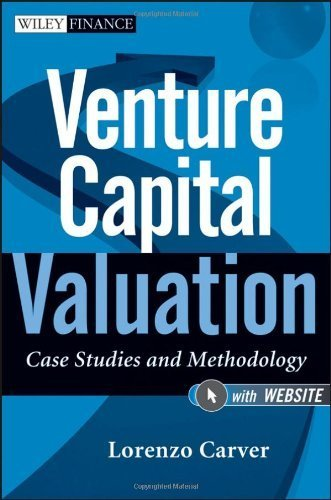 Venture Capital Valuation: Case Studies and Methodology + Website (Wiley Finance) by Carver, Lorenzo (2012) Hardcover (Venture Capital Valuation Case Studies And Methodology)