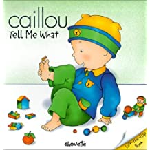 Caillou Tell Me What: Written by Isabelle Vadeboncoeur, 2000 Edition, Publisher: Chouette [Board book]