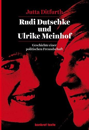 Rudi Dutschke und Ulrike Meinhof: Geschichte einer politischen Freundschaft (Konkret Texte) Taschenbuch – 26. Februar 2018 Jutta Ditfurth KVV konkret 3930786834 Aufstand / Revolution