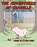 The Adventures of Isabelle the Lost Pot Belly Pig, Gail Gorski-Sterner, 1452090408