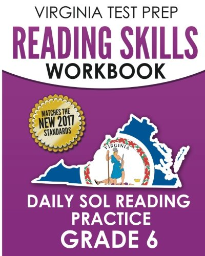 VIRGINIA TEST PREP Reading Skills Workbook Daily SOL Reading Practice Grade 6: Practice for the SOL Reading Assessments