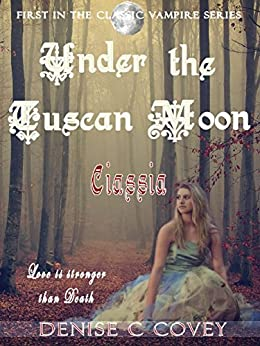 Under the Tuscan Moon: Ciassia by [Covey, Denise]
