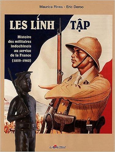 Lire Les Lính tâp: Histoire des militaires indochinois au service de la France, 1859-1960 pdf epub