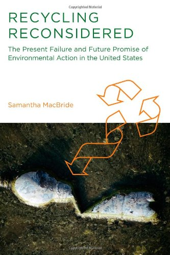 Recycling Reconsidered: The Present Failure and Future Promise of Environmental Action in the United States (Urban and I