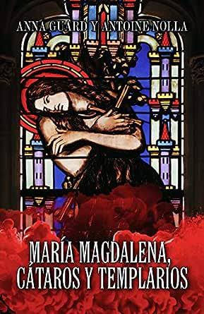 MARÍA MAGDALENA. CÁTAROS Y TEMPLARIOS eBook : Nolla , Antoine, Guard, Anna  : Amazon.es: Tienda Kindle