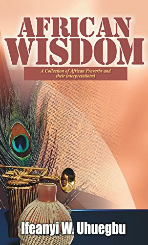 African Wisdom: A Collection of African Proverbs and Their Interpretations