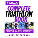 Triathlete Magazine's Complete Triathlon Book: The Training, Diet, Health, Equipment, and Safety Tips You Need to Do Your Best