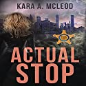 Actual Stop Audiobook by Kara A. McLeod Narrated by Charley Ongel