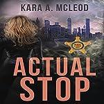 Actual Stop | Kara A. McLeod