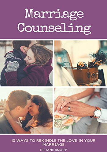 book cover - Marriage Counseling: 10 Ways to Rekindle The Love In Your Marriage - Dr Jane Smart