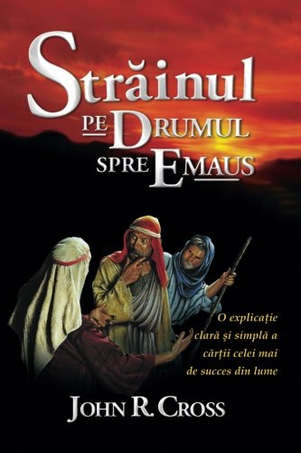 The Stranger on the Road to Emmaus (Romanian): A Clean and Simple Explanation of the World's Best Seller (Romanian Edition)