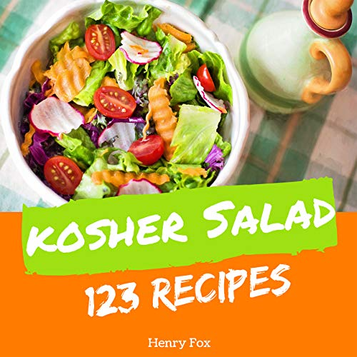 Kosher Salads 123: Enjoy 123 Days With Amazing Kosher Salad Recipes In Your Own Kosher Salad Cookbook! (Kosher Ketogenic Diet Cookbook, Healthy Kosher Cookbook, Kosher Vegetarian Cookbook) [Book 1] by Henry Fox