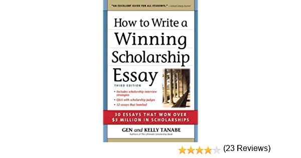 com how to write a winning scholarship essay essays  com how to write a winning scholarship essay 30 essays that won over 3 million in scholarships 9781932662375 gen tanabe kelly tanabe books