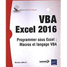 VBA Excel 2016 - Programmer sous Excel, Macros et langage...