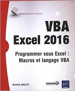 VBA Excel 2016 - Programmer sous Excel, Macros et langage