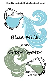 Blue Milk and Green Water: Real-life stories told with heart and humor