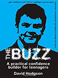 The Buzz: A Practical Confidence Builder For Teenagers (Independent Thinking Series)