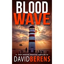 Blood Wave (A Troy Bodean Tropical Thriller Book 3)