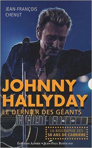 Johnny Hallyday Le Dernier Des Geants Amazon Fr Jean