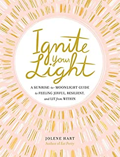 Book Cover: Ignite Your Light: A Sunrise-to-Moonlight Guide to Feeling Joyful, Resilient, and Lit from Within