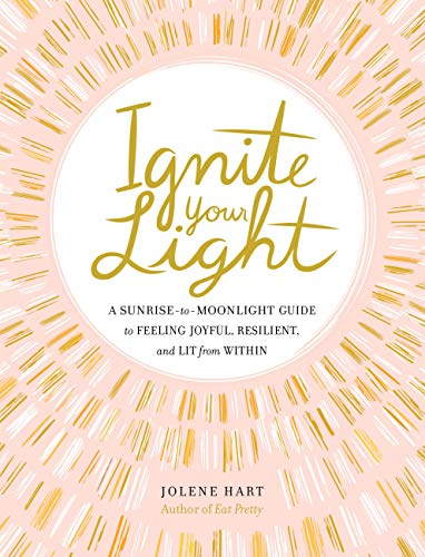 Ignite Your Light: A Sunrise-to-Moonlight Guide to Feeling Joyful, Resilient, and Lit from Within