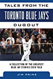 img - for Tales from the Toronto Blue Jays Dugout: A Collection of the Greatest Blue Jays Stories Ever Told (Tales from the Team) book / textbook / text book