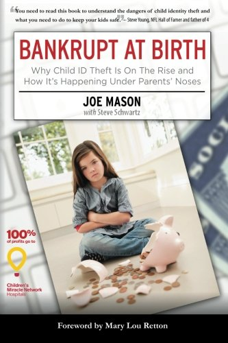Read Online Bankrupt at Birth: Why Child Identity Theft Is On The Rise & How It's Happening Under Parents' Noses pdf epub