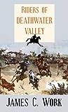 Riders of Deathwater Valley, James C. Work, 1602857121