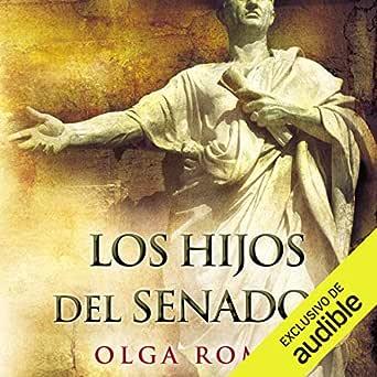 Los Hijos Del Senador (Edición audio Audible): Olga Romay ...