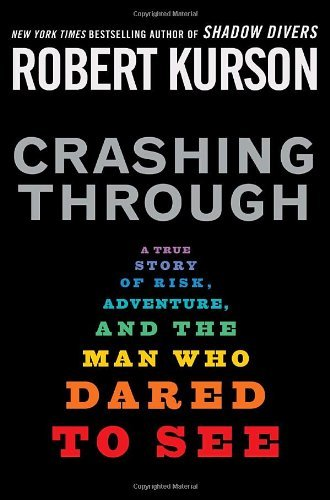 Crashing Through: A True Story of Risk, Adventure, and the Man Who Dared to See cover