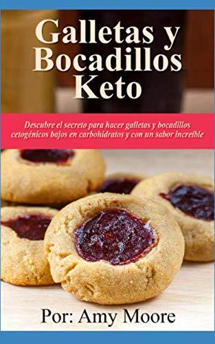 Galletas y bocadillos keto: Descubre el secreto para hacer galletas y bocadillos cetogénicos bajos en carbohidratos y con un sabor increíble (Spanish Edition) by Amy Moore