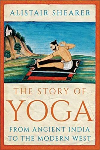 The Story of Yoga: From Ancient India to the Modern West ...