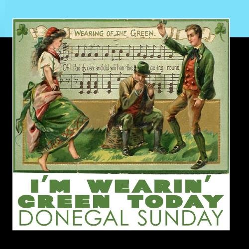 Donegal Green - I'm Wearin' Green Today