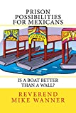 Prison Possibilities For Mexicans: Is A Boat Better Than A Wall?