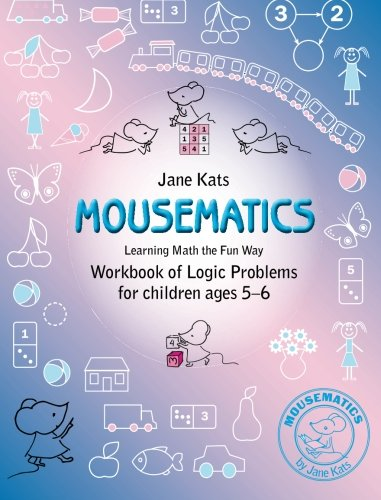 MouseMatics: Learning Math the Fun Way. Workbook of Logic Problems for children ages 5-6 (Volume 1)