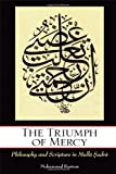 The Triumph of Mercy : Philosophy and Scripture in Mulla Sadra, Rustom, Mohammed, 1438443412
