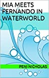 Mia Meets Fernando In Waterworld (Mia and Fernando Book 1)