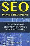 SEO Money Blueprint: 2 SEO Money Making Blueprints. YouTube SEO & SEO Client Consulting
