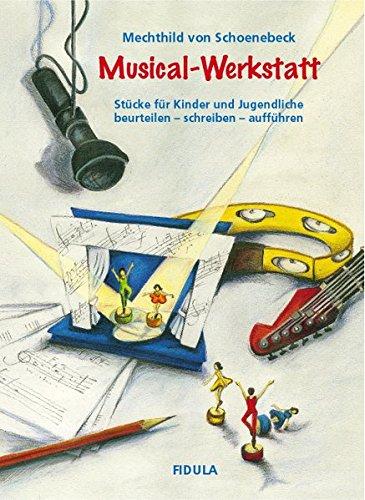 Musical-Werkstatt: Stücke für Kinder und Jugendliche. beurteilen - schreiben - aufführen