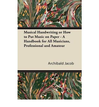 Download Musical Handwriting or How to Put Music on Paper - A Handbook for All Musicians, Professional and Amateur (Paperback) - Common pdf