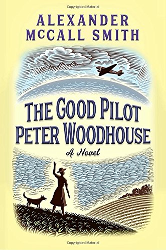 The Good Pilot Peter Woodhouse: A Novel (Pilot Wwii Us)