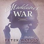 Madeleine's War: A Novel | Peter Watson