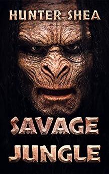 Savage Jungle: Lair Of The Orang Pendek by [Shea, Hunter]