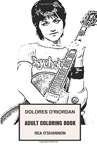 Dolores O'Riordan Adult Coloring Book: The Cranberries Vocal and Beautiful Singer, Irish Themed Lyricist and Punk Inspired Adult Coloring Book (Dolores O'Riordan Books)